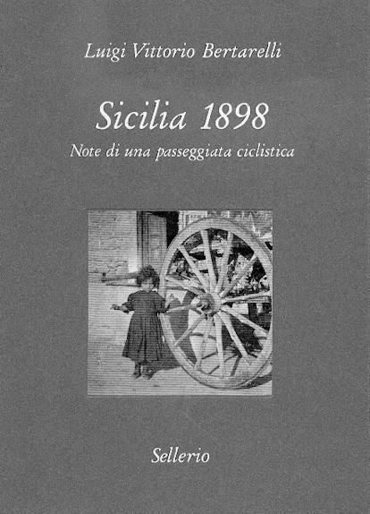 """Luigi Vittorio Bertarelli, """"Sicilia 1898 - Note di una passeggiata ciclistica"""", ed. Sellerio"""